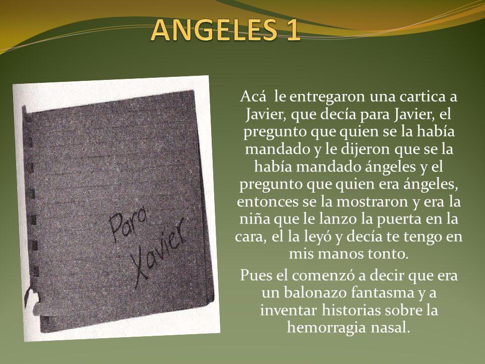Acá le entregaron una cartica a Javier, que decía para Javier, el pregunto que quien se la había mandado y le dijeron que se la había mandado ángeles