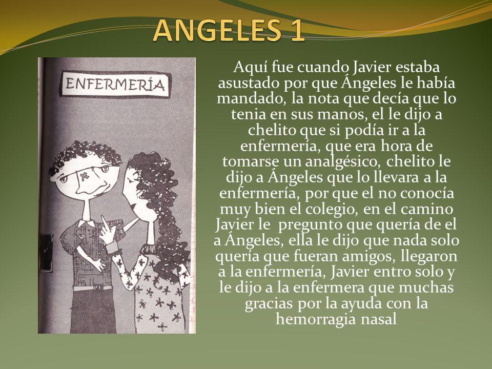 Aquí fue cuando Javier estaba asustado por que Ángeles le había mandado, la nota que decía que lo tenia en sus manos, el le dijo a chelito que si podí