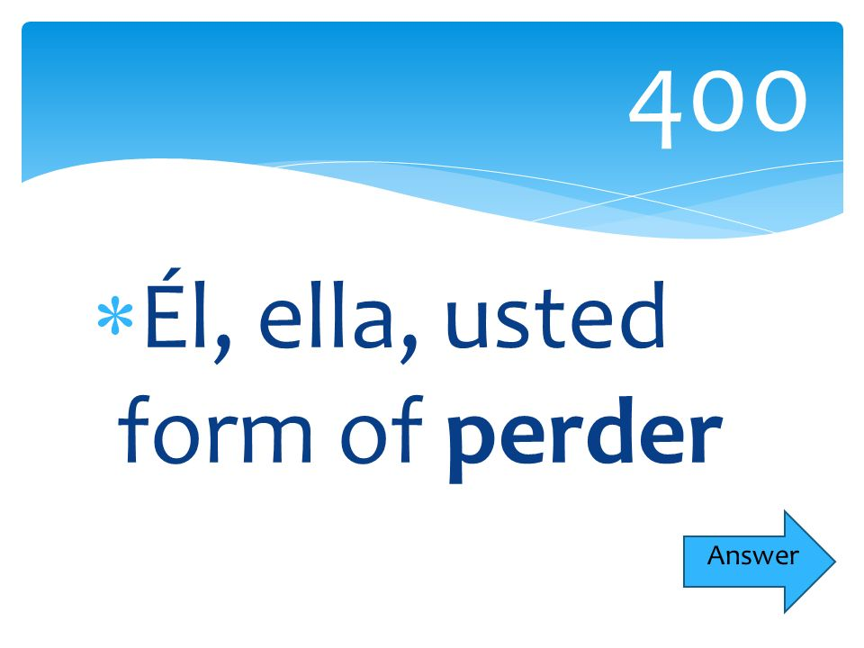 Él, ella, usted form of perder 400 Answer