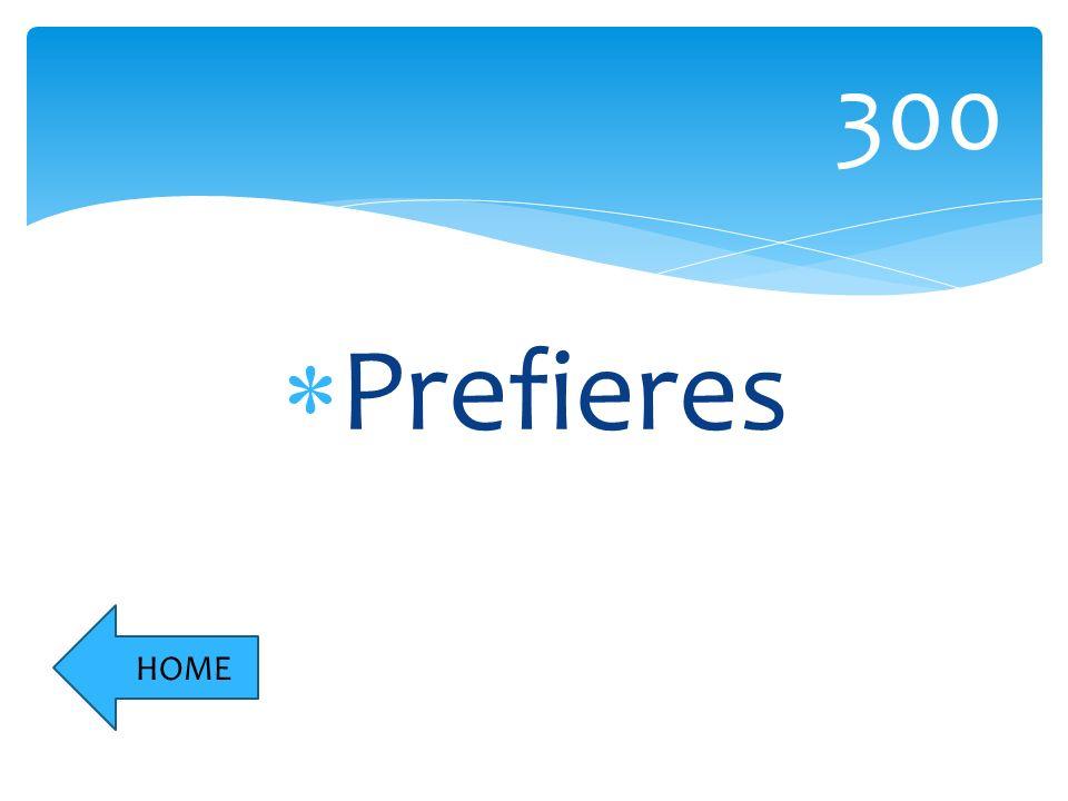 Prefieres 300 HOME
