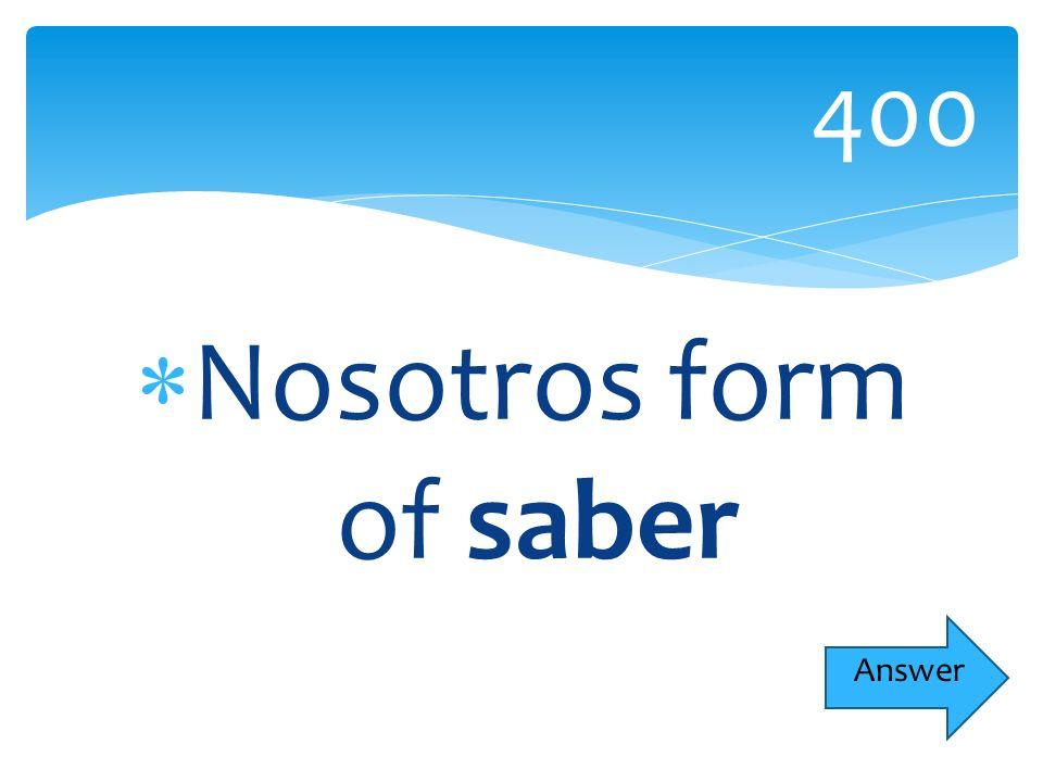 Nosotros form of saber 400 Answer