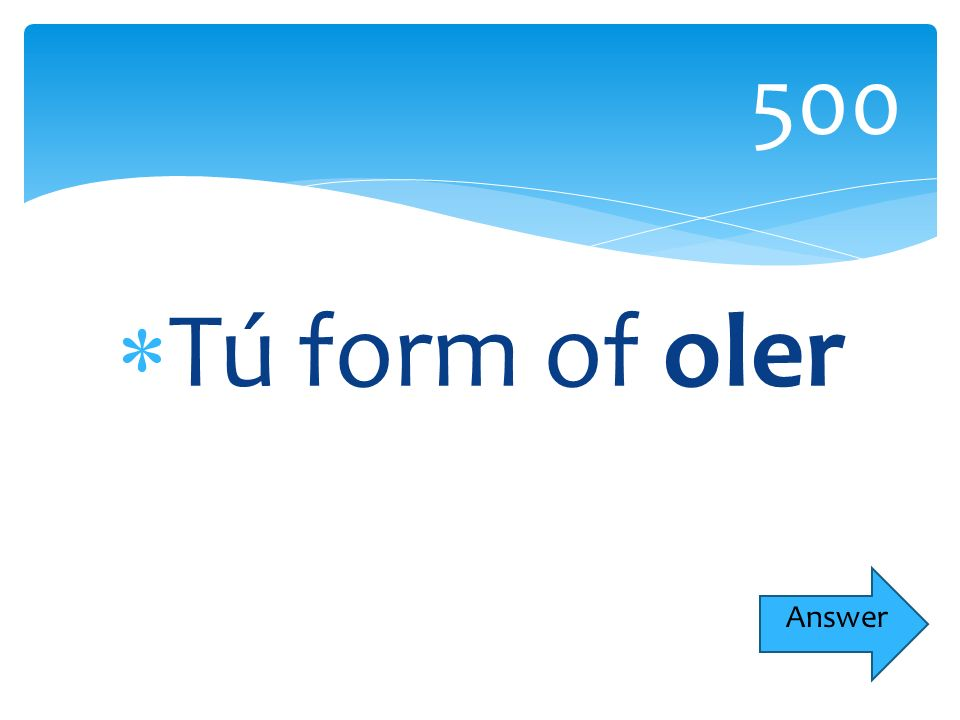 Tú form of oler 500 Answer