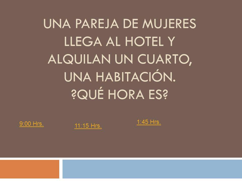 UNA PAREJA DE MUJERES LLEGA AL HOTEL Y ALQUILAN UN CUARTO, UNA HABITACIÓN.