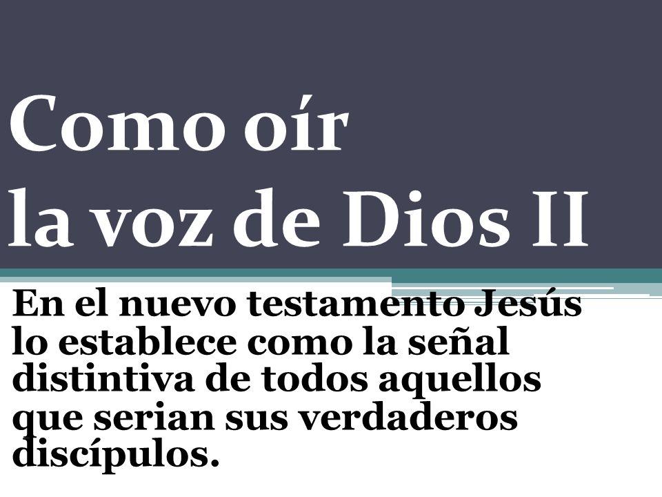 Como oír la voz de Dios II En el nuevo testamento Jesús lo establece como la señal distintiva de todos aquellos que serian sus verdaderos discípulos.