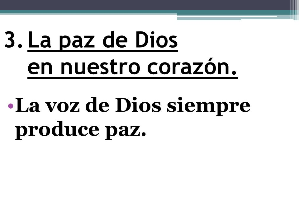 3.La paz de Dios en nuestro corazón. La voz de Dios siempre produce paz.