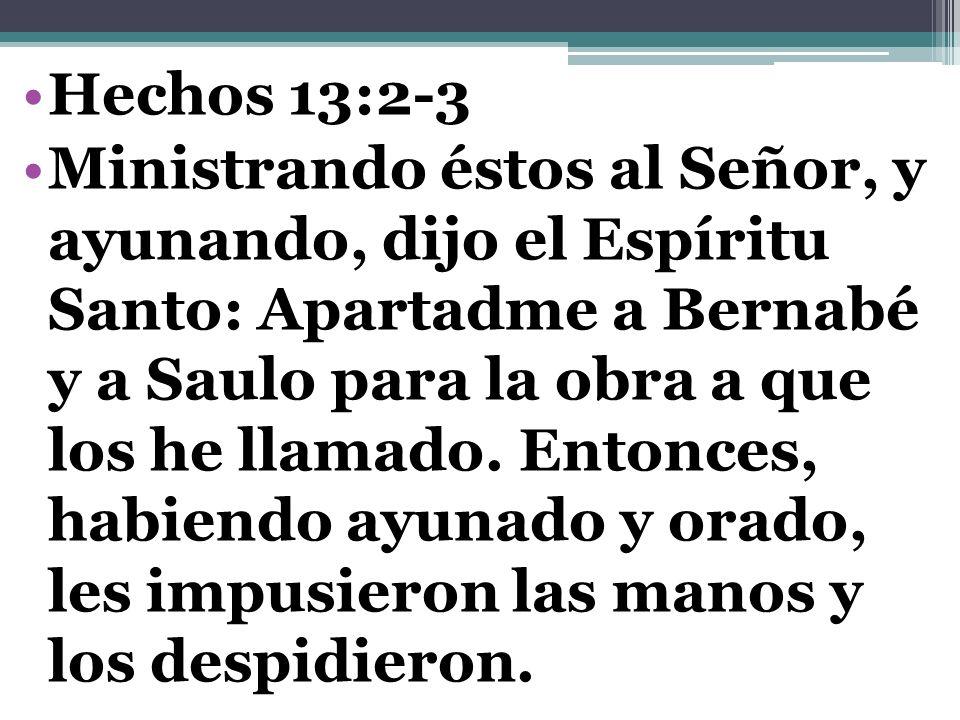 Hechos 13:2-3 Ministrando éstos al Señor, y ayunando, dijo el Espíritu Santo: Apartadme a Bernabé y a Saulo para la obra a que los he llamado. Entonce