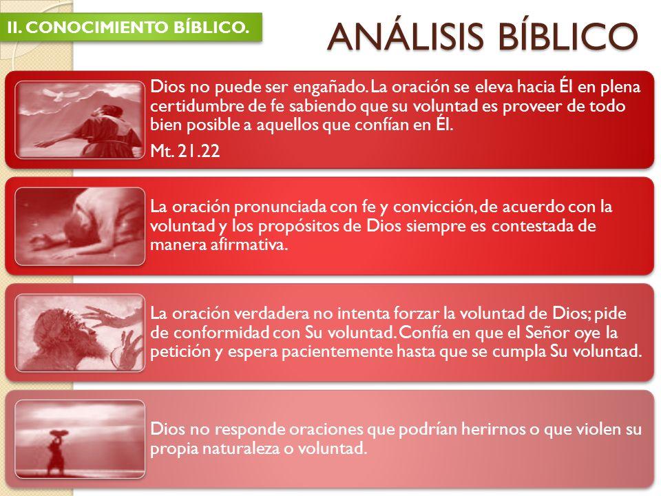 ANÁLISIS BÍBLICO II. CONOCIMIENTO BÍBLICO. Dios no puede ser engañado. La oración se eleva hacia Él en plena certidumbre de fe sabiendo que su volunta