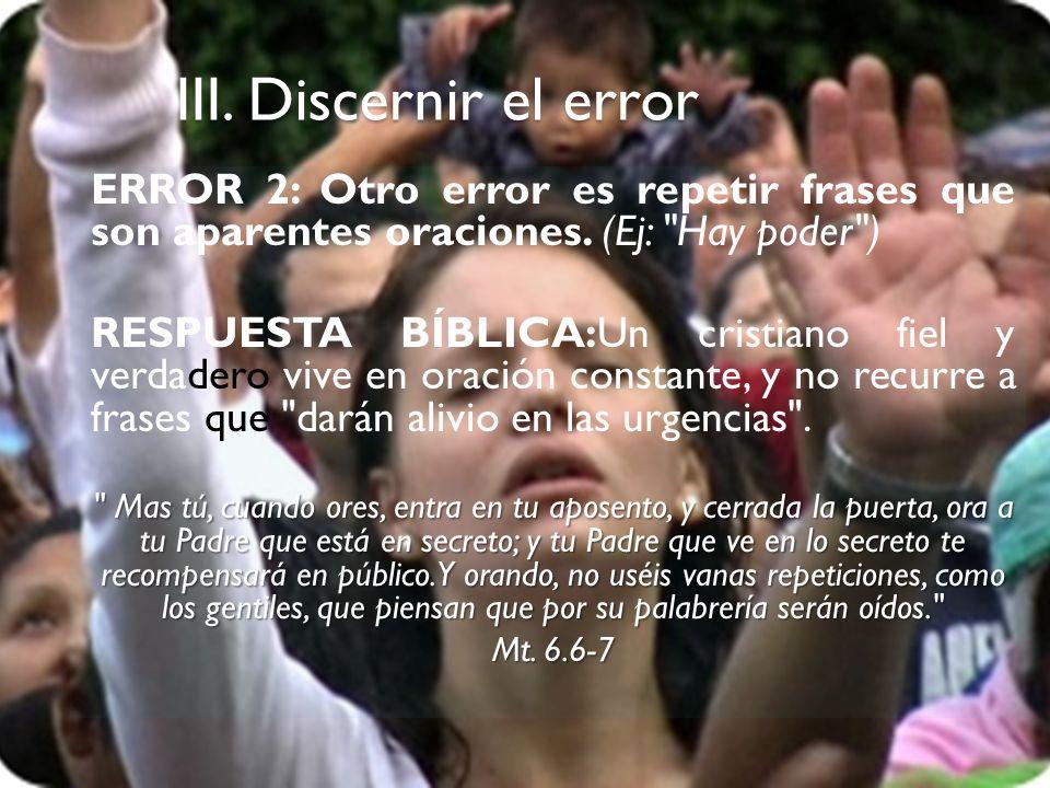 III. Discernir el error ERROR 2: Otro error es repetir frases que son aparentes oraciones. (Ej: