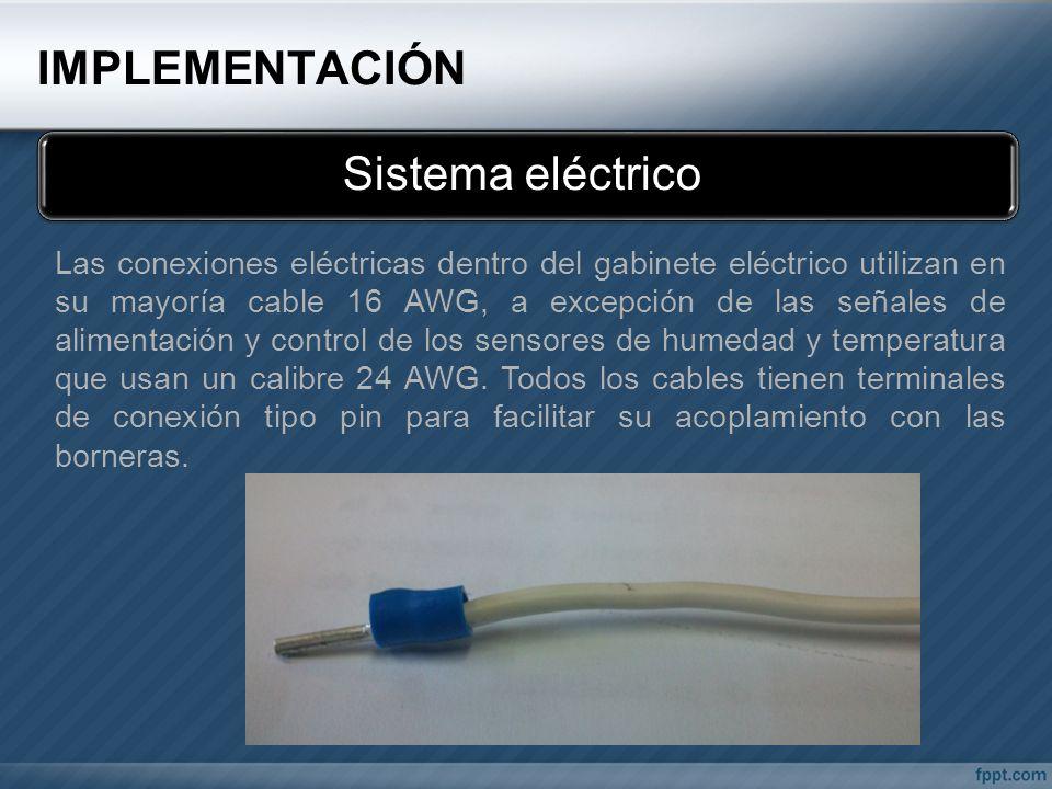 IMPLEMENTACIÓN Sistema eléctrico Las conexiones eléctricas dentro del gabinete eléctrico utilizan en su mayoría cable 16 AWG, a excepción de las señal
