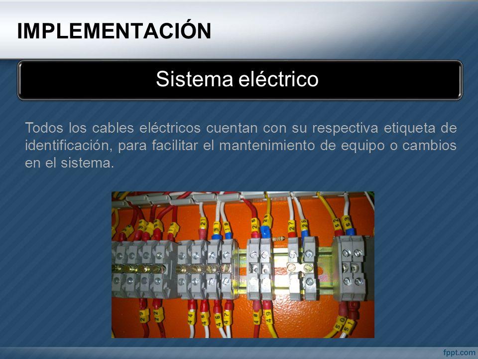 IMPLEMENTACIÓN Sistema eléctrico Todos los cables eléctricos cuentan con su respectiva etiqueta de identificación, para facilitar el mantenimiento de