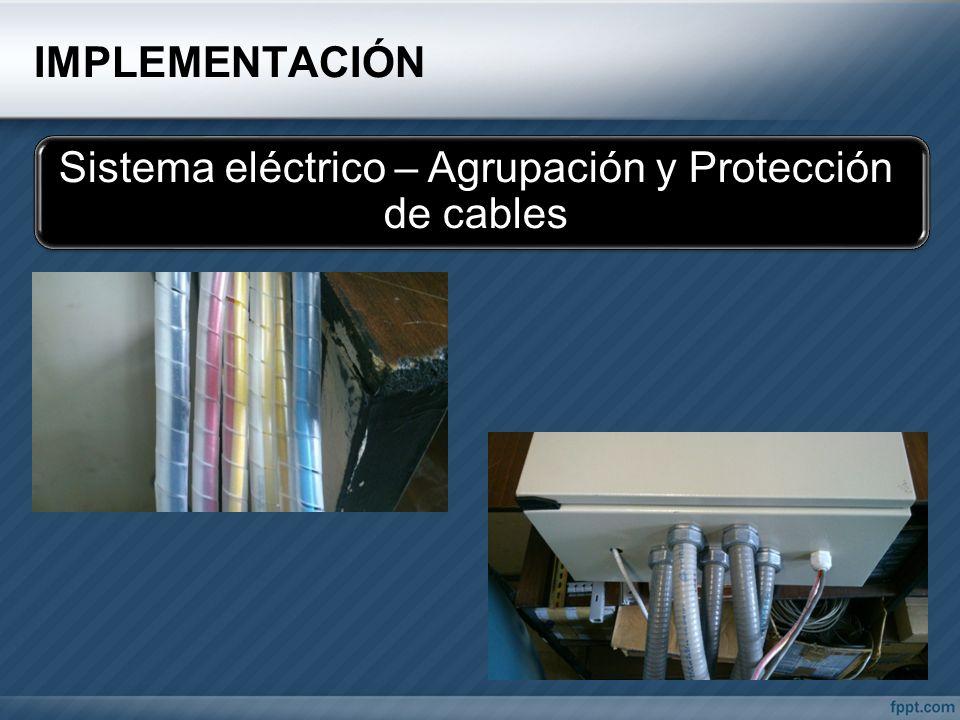 IMPLEMENTACIÓN Sistema eléctrico – Agrupación y Protección de cables