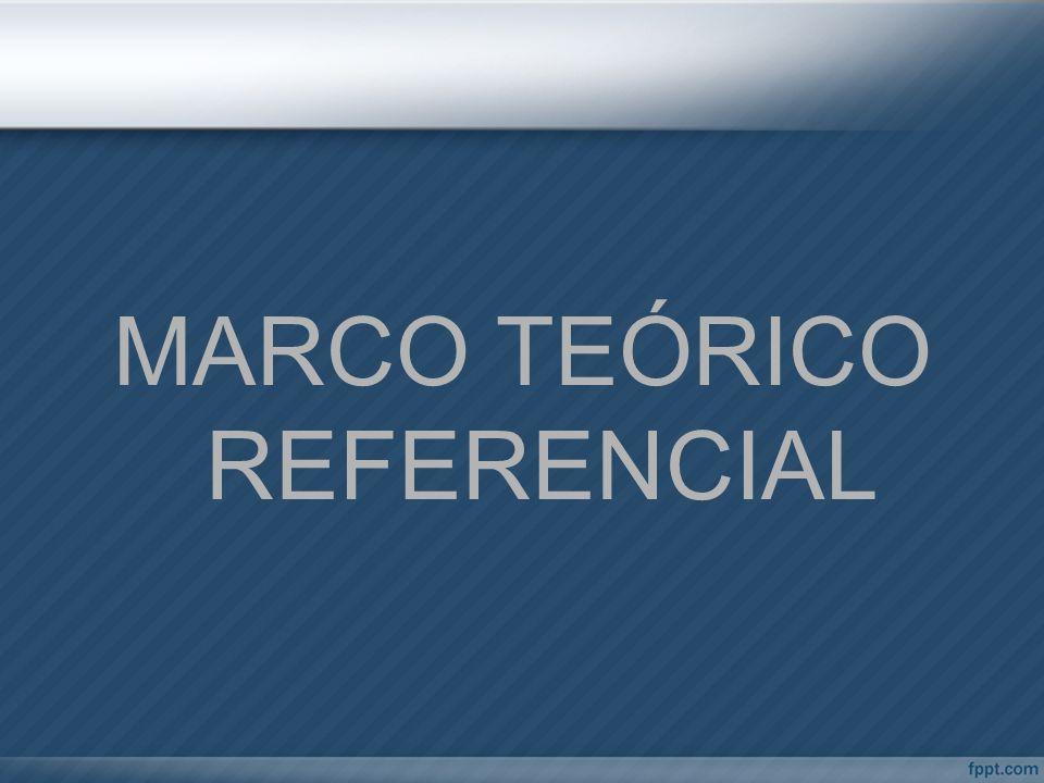 MARCO TEÓRICO REFERENCIAL