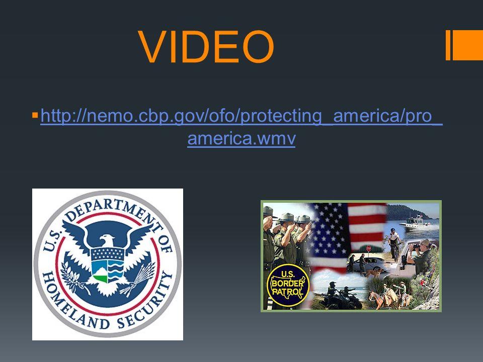 VIDEO http://nemo.cbp.gov/ofo/protecting_america/pro_ america.wmv http://nemo.cbp.gov/ofo/protecting_america/pro_ america.wmv