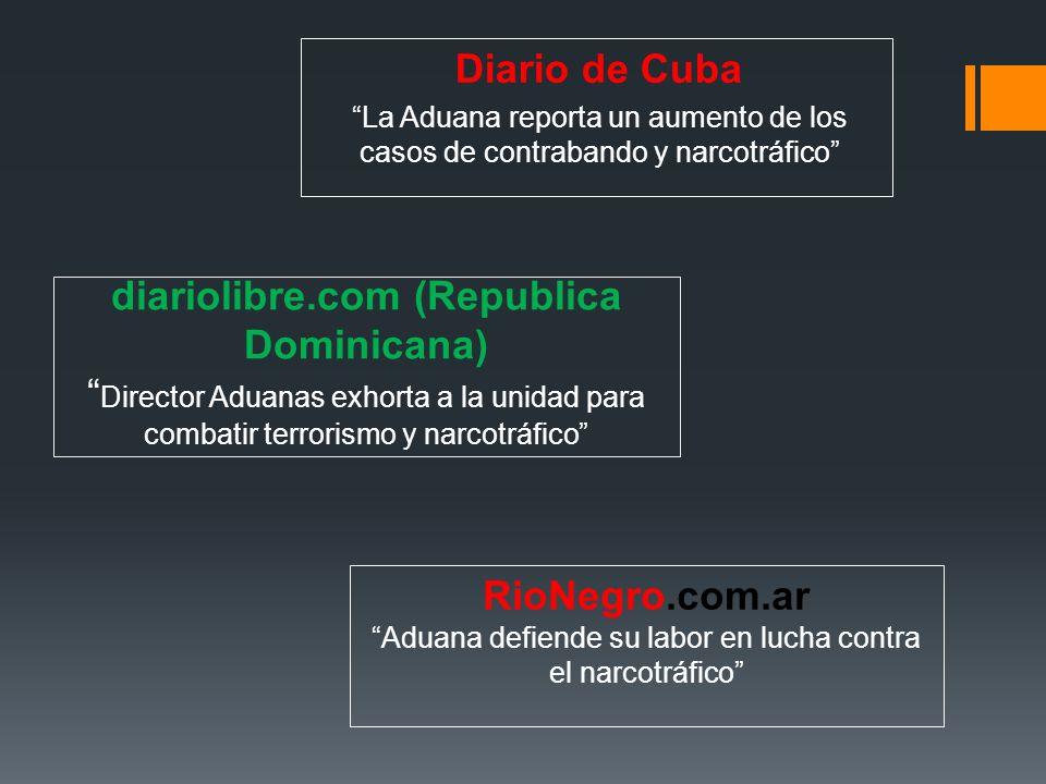 diariolibre.com (Republica Dominicana) Director Aduanas exhorta a la unidad para combatir terrorismo y narcotráfico Diario de Cuba La Aduana reporta u