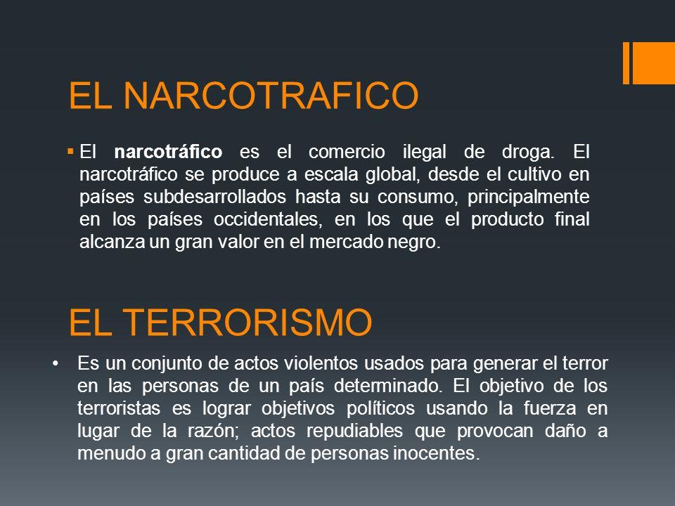 EL NARCOTRAFICO El narcotráfico es el comercio ilegal de droga. El narcotráfico se produce a escala global, desde el cultivo en países subdesarrollado