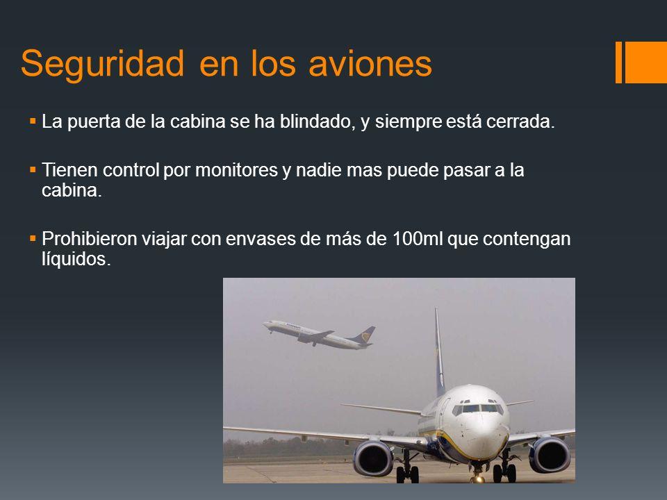 Seguridad en los aviones La puerta de la cabina se ha blindado, y siempre está cerrada. Tienen control por monitores y nadie mas puede pasar a la cabi
