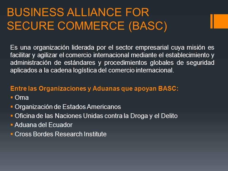 BUSINESS ALLIANCE FOR SECURE COMMERCE (BASC) Es una organización liderada por el sector empresarial cuya misión es facilitar y agilizar el comercio in