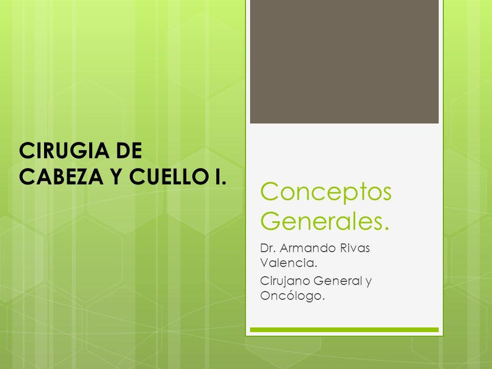 Conceptos Generales.Dr. Armando Rivas Valencia. Cirujano General y Oncólogo.