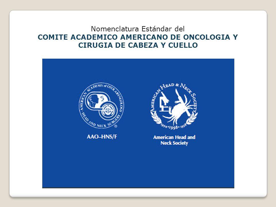 Nomenclatura Estándar del COMITE ACADEMICO AMERICANO DE ONCOLOGIA Y CIRUGIA DE CABEZA Y CUELLO