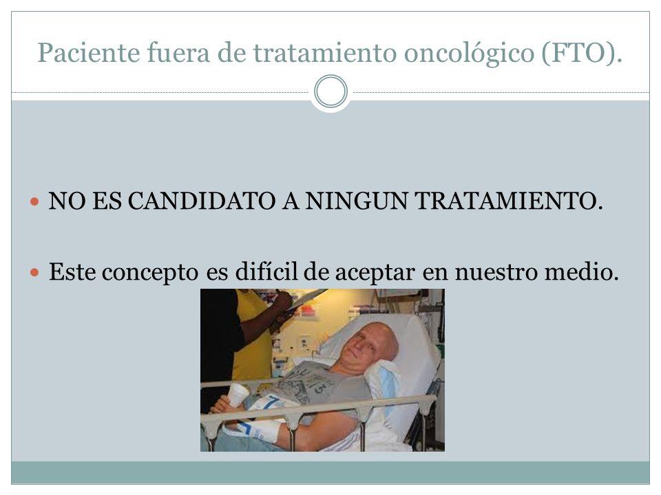 Paciente fuera de tratamiento oncológico (FTO).NO ES CANDIDATO A NINGUN TRATAMIENTO.