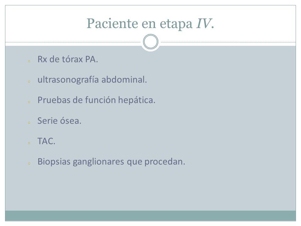 Paciente en etapa IV.o Rx de tórax PA. o ultrasonografía abdominal.