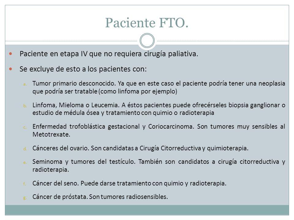 Paciente FTO.Paciente en etapa IV que no requiera cirugía paliativa.