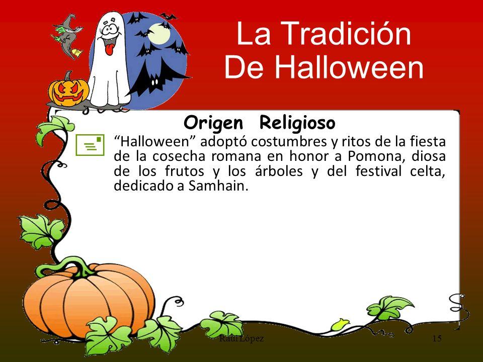 + Halloween adoptó costumbres y ritos de la fiesta de la cosecha romana en honor a Pomona, diosa de los frutos y los árboles y del festival celta, ded