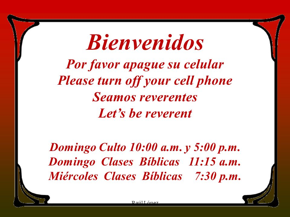 2 Bienvenidos Por favor apague su celular Please turn off your cell phone Seamos reverentes Lets be reverent Domingo Culto 10:00 a.m. y 5:00 p.m. Domi