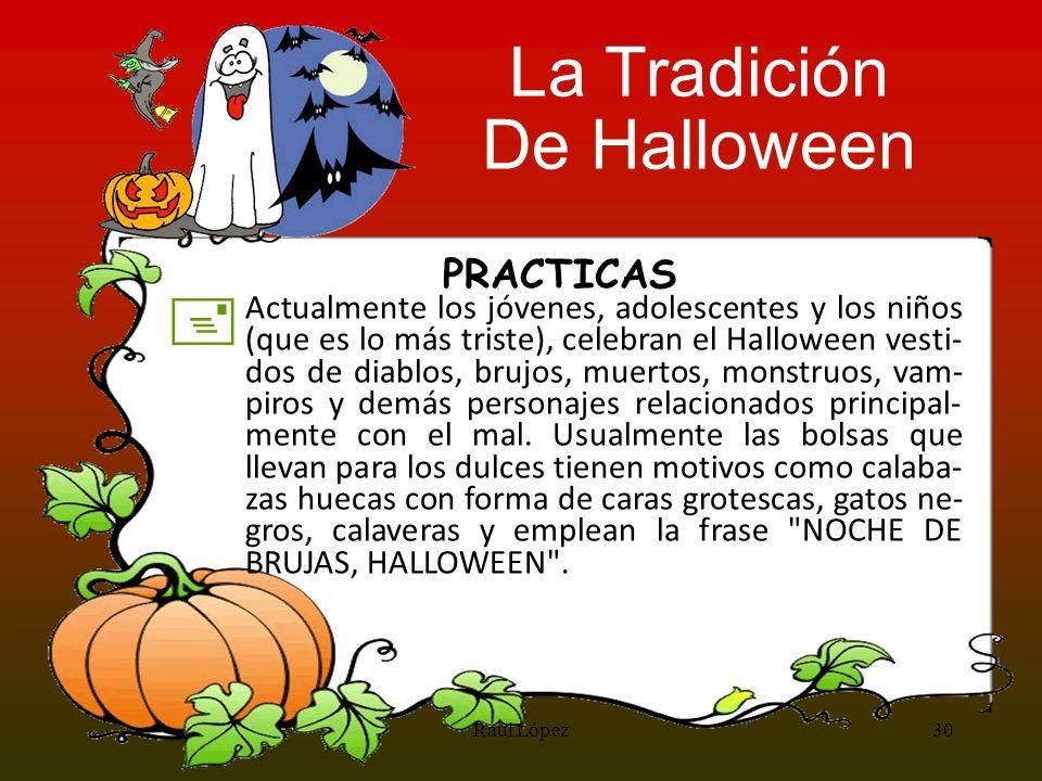 PRACTICAS + Actualmente los jóvenes, adolescentes y los niños (que es lo más triste), celebran el Halloween vesti- dos de diablos, brujos, muertos, mo