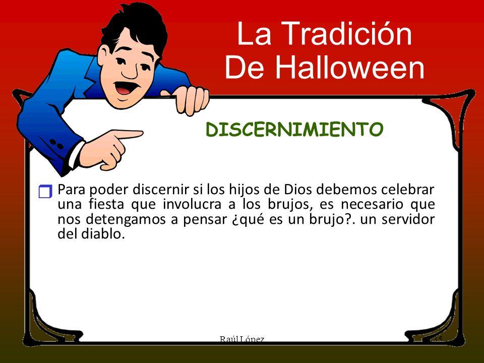 DISCERNIMIENTO Para poder discernir si los hijos de Dios debemos celebrar una fiesta que involucra a los brujos, es necesario que nos detengamos a pen