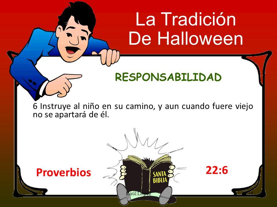 Proverbios 22:6 6 Instruye al niño en su camino, y aun cuando fuere viejo no se apartará de él. 38Raúl López La Tradición De Halloween RESPONSABILIDAD