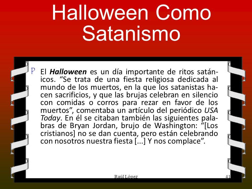 Halloween Como Satanismo El Halloween es un día importante de ritos satán- icos. Se trata de una fiesta religiosa dedicada al mundo de los muertos, en