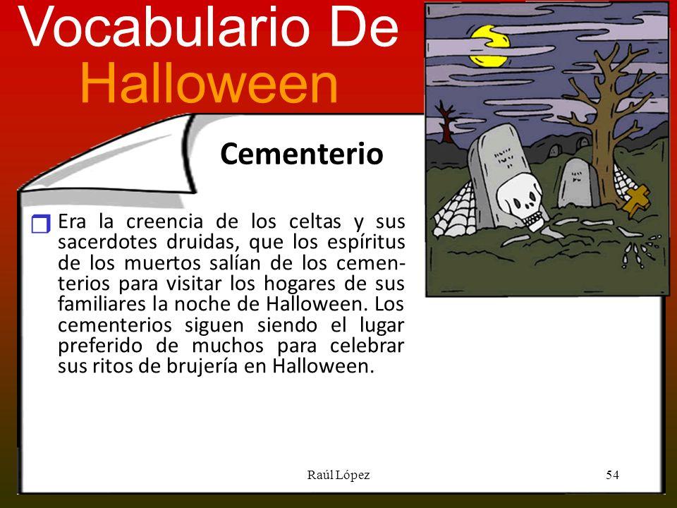 Cementerio Era la creencia de los celtas y sus sacerdotes druidas, que los espíritus de los muertos salían de los cemen- terios para visitar los hogar