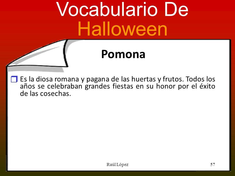 Pomona Es la diosa romana y pagana de las huertas y frutos. Todos los años se celebraban grandes fiestas en su honor por el éxito de las cosechas. 57R