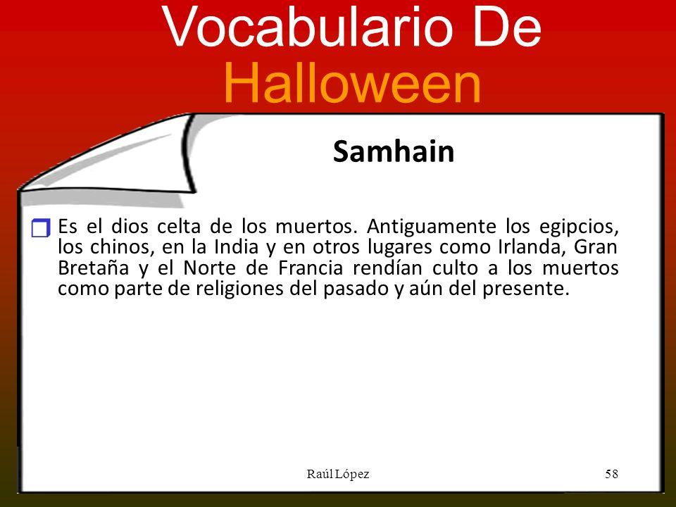 Samhain Es el dios celta de los muertos. Antiguamente los egipcios, los chinos, en la India y en otros lugares como Irlanda, Gran Bretaña y el Norte d