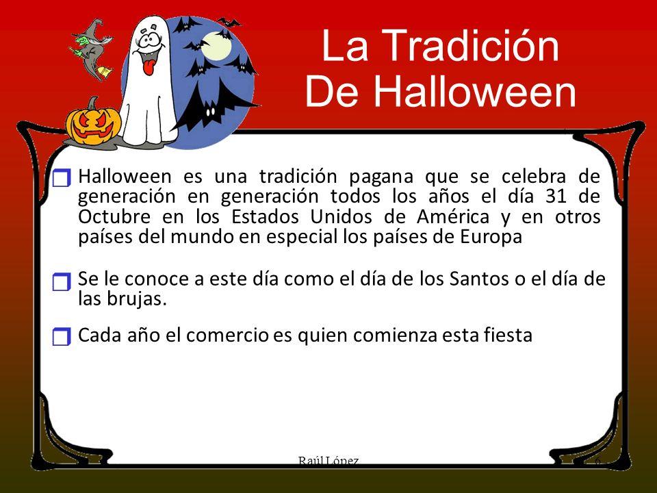 Halloween es una tradición pagana que se celebra de generación en generación todos los años el día 31 de Octubre en los Estados Unidos de América y en