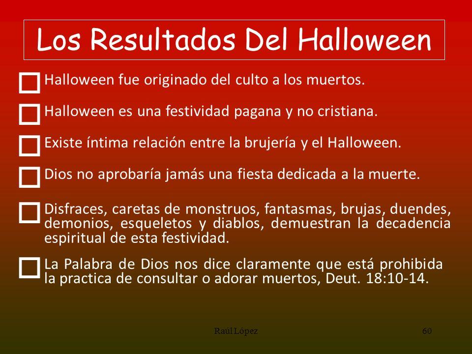 Los Resultados Del Halloween o Halloween fue originado del culto a los muertos. o Halloween es una festividad pagana y no cristiana. o Existe íntima r