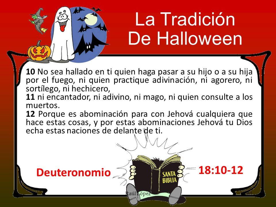 61Raúl López La Tradición De Halloween 10 No sea hallado en ti quien haga pasar a su hijo o a su hija por el fuego, ni quien practique adivinación, ni