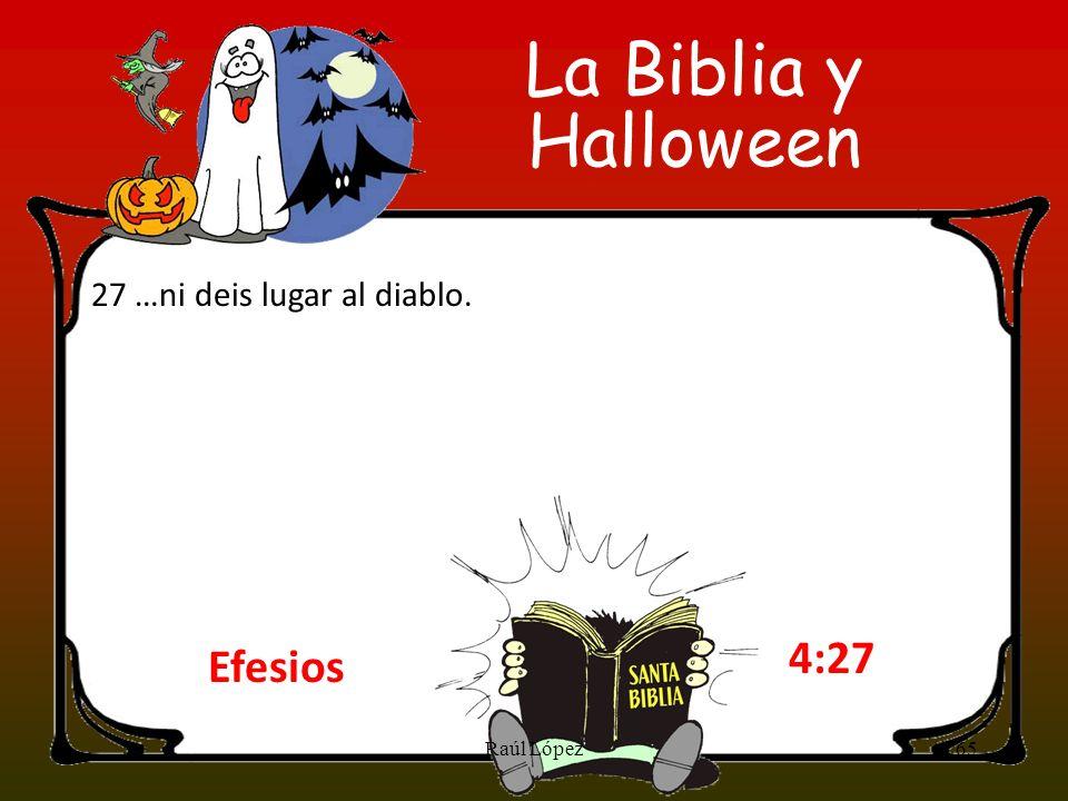 Efesios 4:27 27 …ni deis lugar al diablo. 65Raúl López La Biblia y Halloween
