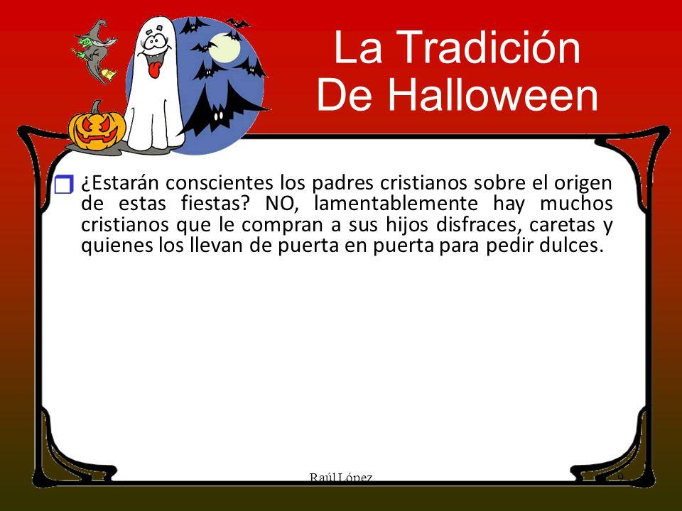 PRACTICAS + Actualmente los jóvenes, adolescentes y los niños (que es lo más triste), celebran el Halloween vesti- dos de diablos, brujos, muertos, monstruos, vam- piros y demás personajes relacionados principal- mente con el mal.