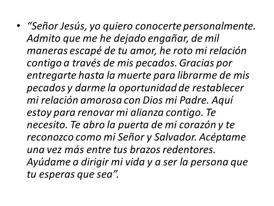 Señor Jesús, yo quiero conocerte personalmente.