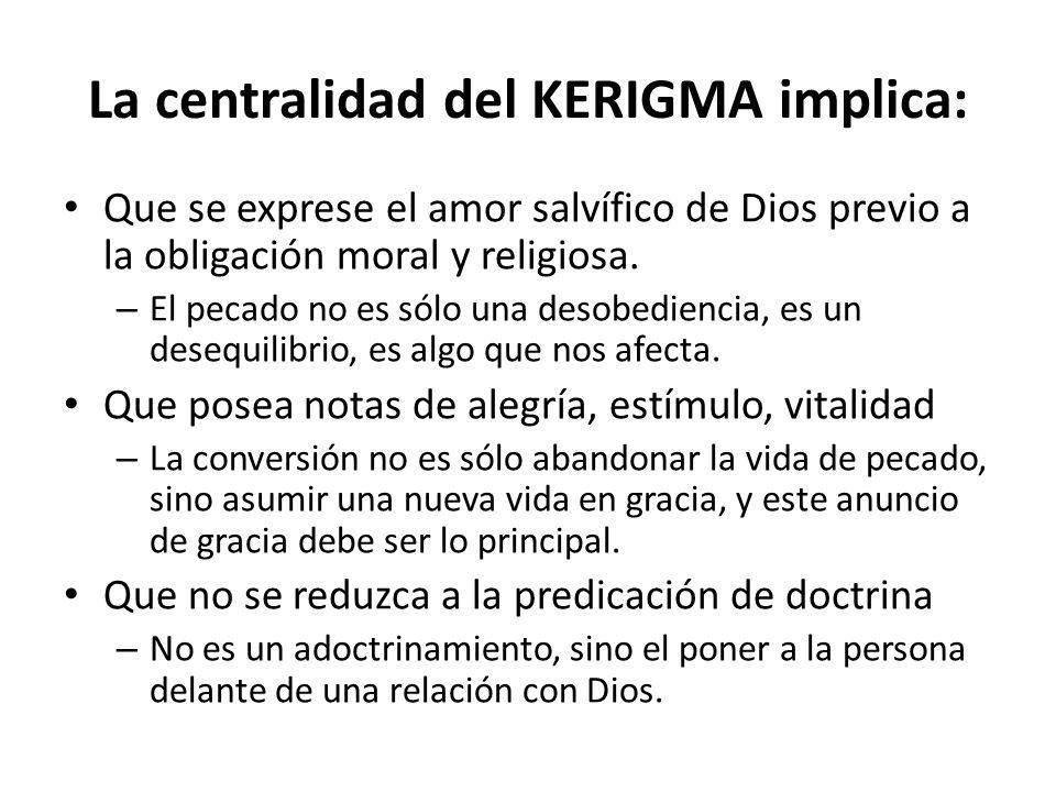 La centralidad del KERIGMA implica: Que se exprese el amor salvífico de Dios previo a la obligación moral y religiosa.