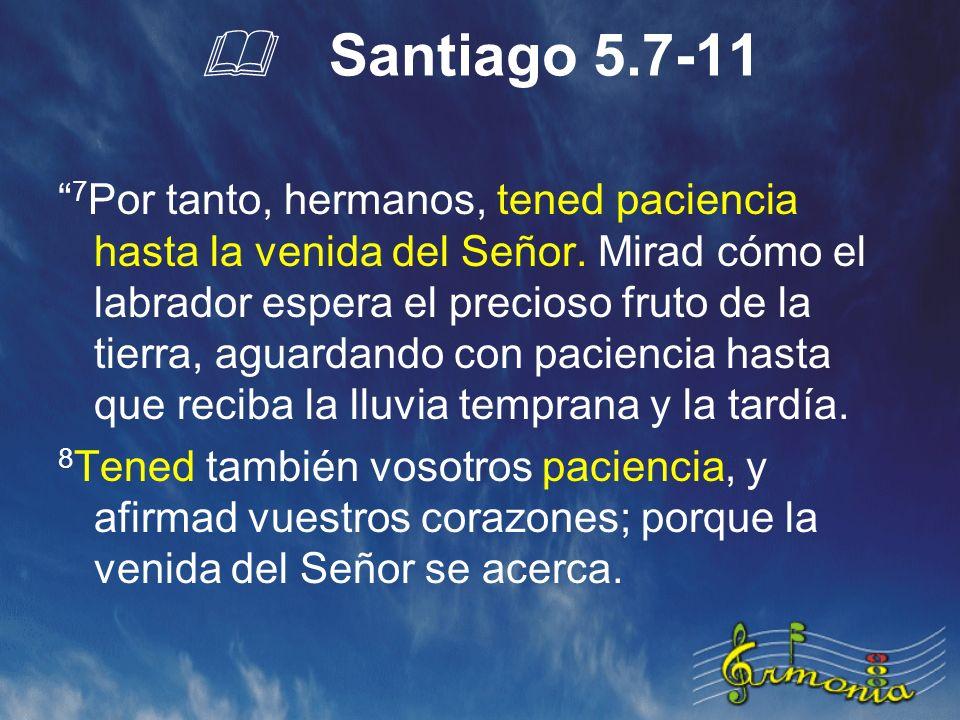 Santiago 5.7-11 7 Por tanto, hermanos, tened paciencia hasta la venida del Señor.