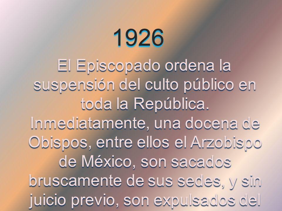 1926 El Episcopado ordena la suspensión del culto público en toda la República.