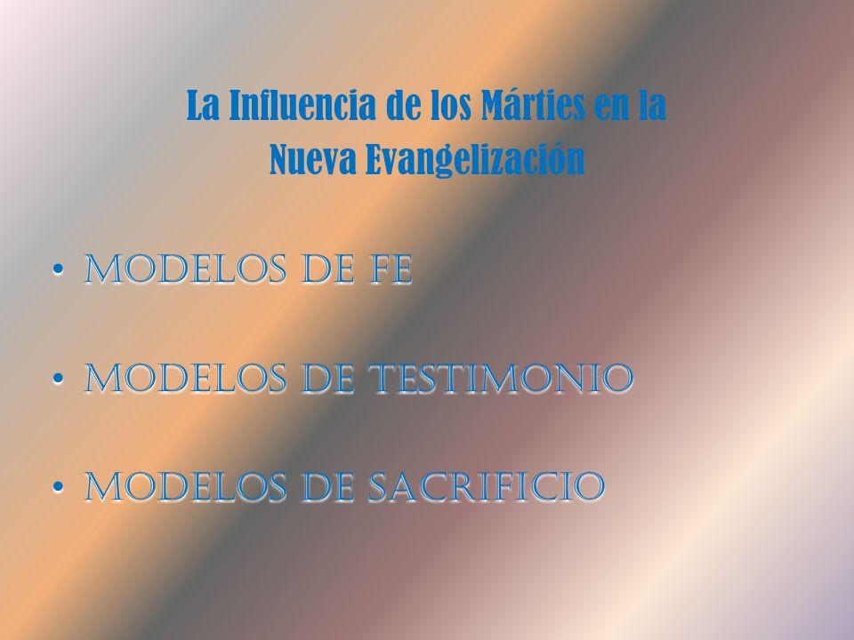 La Influencia de los Márties en la Nueva Evangelización Modelos de Fe Modelos de Testimonio Modelos de Sacrificio