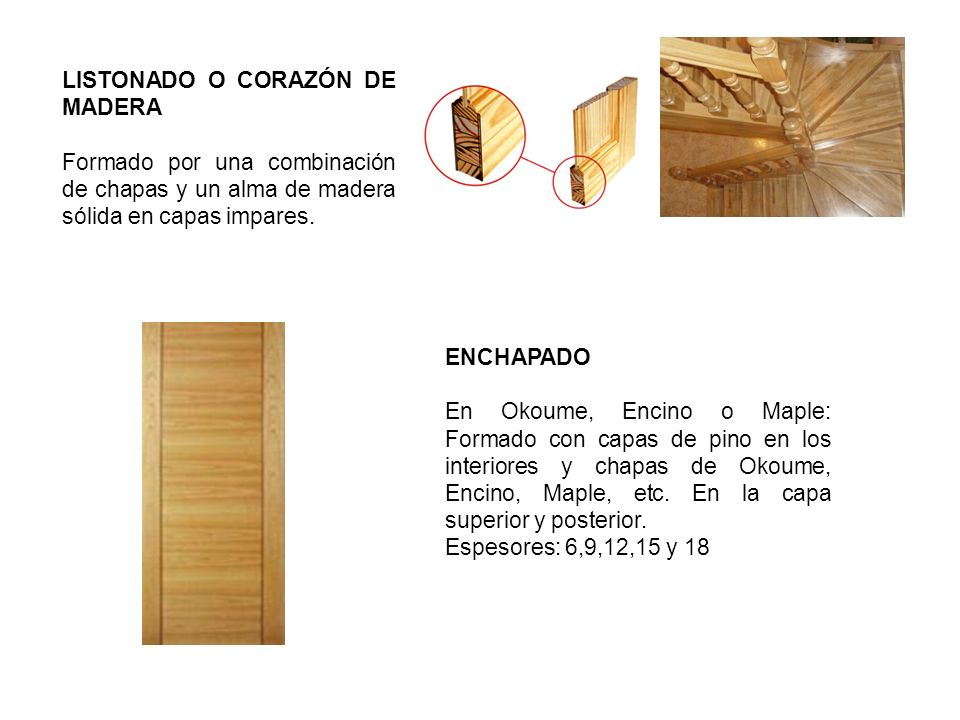 LISTONADO O CORAZÓN DE MADERA Formado por una combinación de chapas y un alma de madera sólida en capas impares.