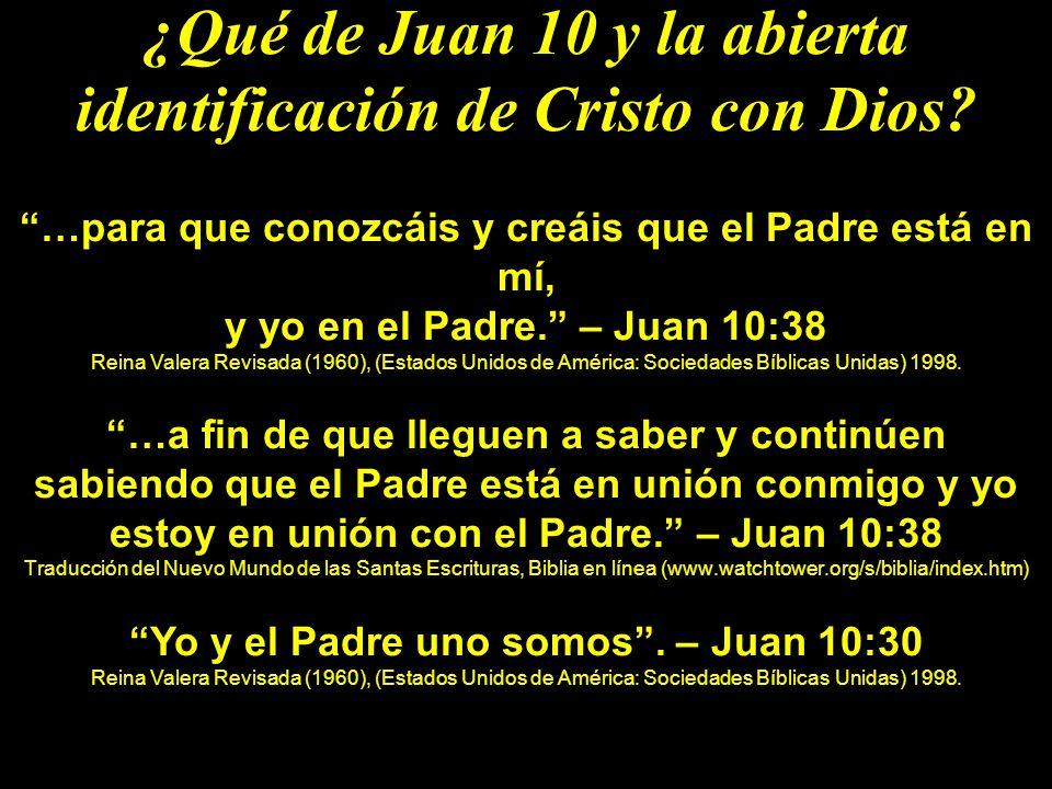 ¿Qué de Juan 10 y la abierta identificación de Cristo con Dios? …para que conozcáis y creáis que el Padre está en mí, y yo en el Padre. – Juan 10:38 R