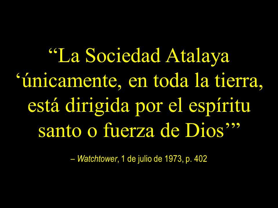 La Sociedad Atalaya únicamente, en toda la tierra, está dirigida por el espíritu santo o fuerza de Dios – Watchtower, 1 de julio de 1973, p. 402