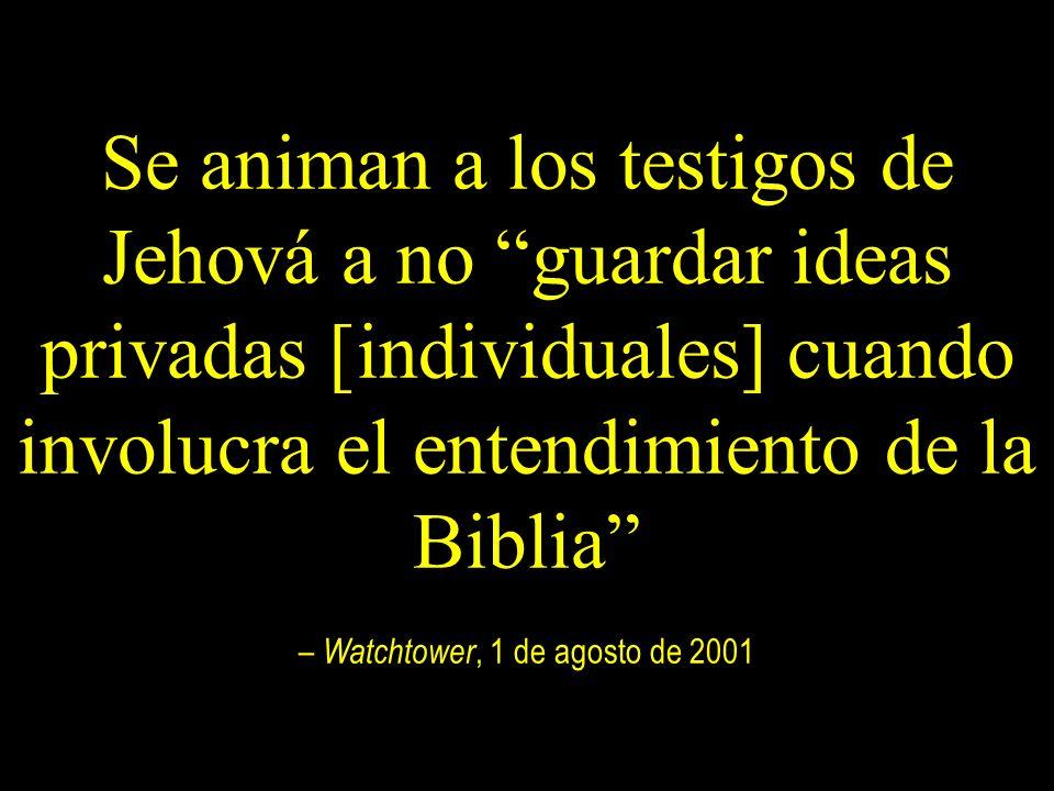 Se animan a los testigos de Jehová a no guardar ideas privadas [individuales] cuando involucra el entendimiento de la Biblia – Watchtower, 1 de agosto
