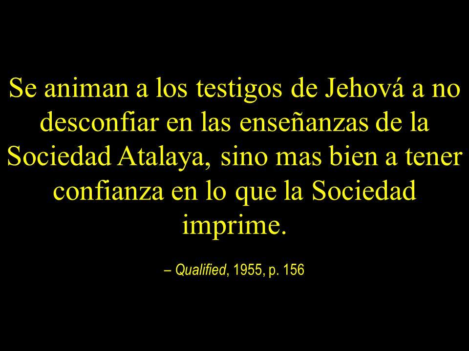 Se animan a los testigos de Jehová a no desconfiar en las enseñanzas de la Sociedad Atalaya, sino mas bien a tener confianza en lo que la Sociedad imp